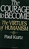 The Courage to Become, Paul Kurtz, 0275960161