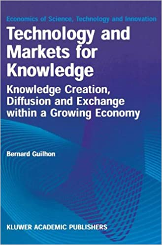 Book Technology and Markets for Knowledge: Knowledge Creation, Diffusion and Exchange within a Growing Economy (Economics of Science, Technology and Innovation)