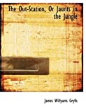The Out-Station, or Jaunts in the Jungle, James Willyams Grylls, 0554780089