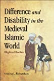 Difference and Disability in the Medieval Islamic World, Kristina Richardson, 0748695885