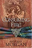 Consuming Fire, Kathleen Morgan, 0842353887