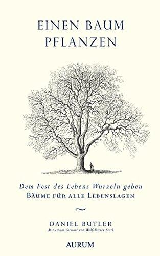 Einen Baum pflanzen: Dem Fest des Lebens Wurzeln geben - Bäume für alle Lebenslagen