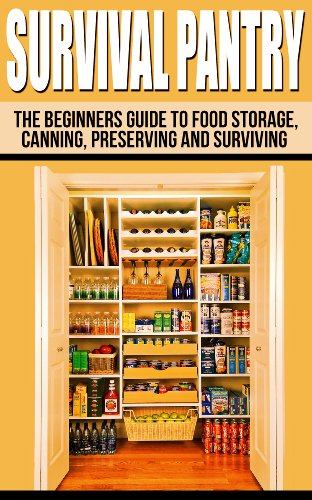 Survival Pantry: The Beginners Guide To Food Storage, Canning, Preserving And Surviving (The Prepper's Guide To Food Storage, Water Storage, Canning And Preserving) by [P., Julianne]