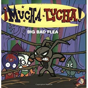 Mucha Lucha!: Big Bad Flea