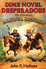 Dime Novel Desperadoes: The Notorious Maxwell Brothers Hardcover