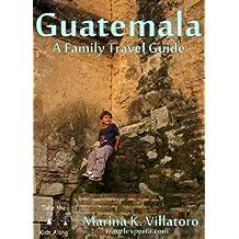 Guatemala Travel Guide (Take The Kids Along)