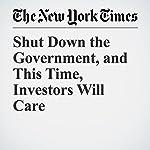 Shut Down the Government, and This Time, Investors Will Care | Gretchen Morgenson