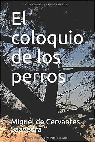 El Coloquio de los Perros: Amazon.es: de Cervantes Saavedra ...