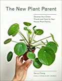 The New Plant Parent: Develop Your Green Thumb
