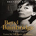 Beryl Bainbridge: Love by All Sorts of Means Audiobook by Brendan King Narrated by Simon Shepherd