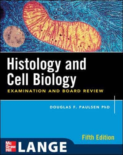 Histology and Cell Biology: Examination and Board Review, Fifth Edition (LANGE Basic Science)