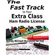 The Fast Track to Your Extra Class Ham Radio License: Covers all exam questions July 1, 2016 through June 30, 2020 (Fast Track Ham License Series)