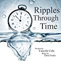 Ripples Through Time Audiobook by Lincoln Cole Narrated by Don Foote