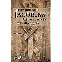 Histoire des JACOBINS (Illustré): Ces illuminés de 1789 à 1822 (Sociétés secrètes) (French Edition)