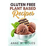 Plant Based Gluten Free Recipes: Beginner's Cookbook to Healthy Plant-Based Eating