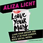 Leave Your Mark: Land Your Dream Job. Kill It in Your Career. Rock Social Media. | Aliza Licht