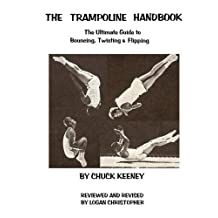 Trampoline Handbook: The Ultimate Guide to Bouncing, Twisting & Flipping by Chuck Keeney (2012-07-08)