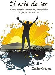 El arte de ser: Cómo atraer la abundancia, la felicidad y la paz interior a tu vida