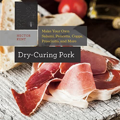 Dry-Curing Pork: Make Your Own Salami, Pancetta, Coppa, Prosciutto, and More (Countryman Know How Book 0)