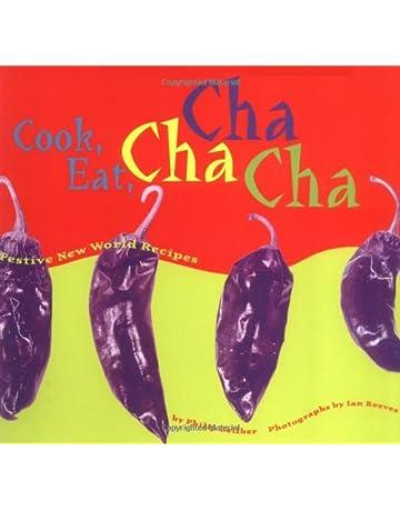 Cook, Eat, Cha Cha Cha: Festive New World Recipes