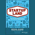 Startupland: How Three Guys Risked Everything to Turn an Idea into a Global Business Audiobook by Mikkel Svane, Carlye Adler Narrated by Christopher Price