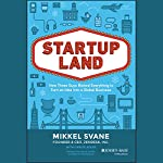 Startupland: How Three Guys Risked Everything to Turn an Idea into a Global Business | Mikkel Svane,Carlye Adler