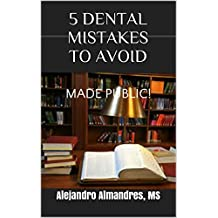 DENTAL MISTAKES: 5 Careless Dental Mistakes To Avoid! Recently Released State Case Decisions Now Made Public! (Healthcare Mistakes Book 1)