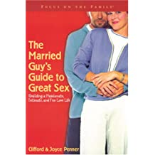 The Married Guy's Guide to Great Sex: Building a Passionate, Intimate and Fun Love Life