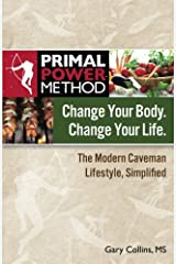 Primal Power Method Change Your Body. Change Your Life. The Modern Caveman Lifestyle, Simplified Paperback