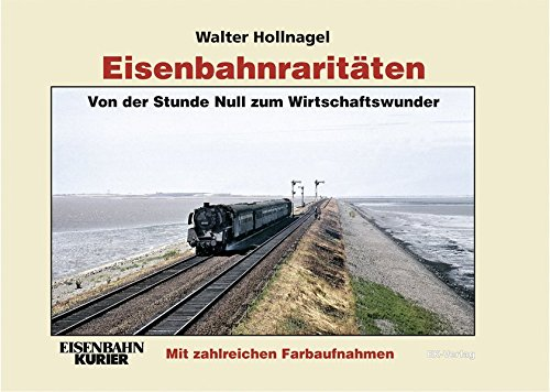 Eisenbahnraritäten: Von der Stunde Null zum Wirtschaftswunder: Band 2