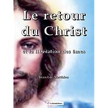 Le retour du Christ et la libération des âmes (French Edition)