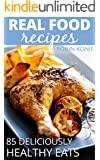Real Food Recipes: 85 Deliciously Healthy Eats