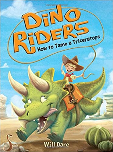 Amazon How To Tame A Triceratops Dino Riders 0760789258992 Will Dare Mariano Epelbaum Books