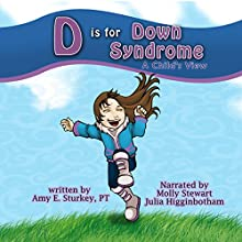 D Is for Down Syndrome: A Child's View: ABC's of Childhood Challenges, Volume 2 Audiobook by Amy E. Sturkey PT Narrated by Julia Higginbotham