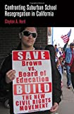 Confronting Suburban School Resegregation in California, Hurd, Clayton A., 0812246349