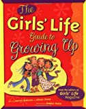The Girls' Life Guide to Growing Up, Girls' Life Magazine Editors, 1582700265