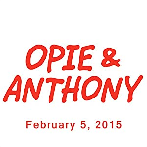 Opie & Anthony, Bob Odenkirk and Sherrod Small, February 5, 2015 Radio/TV Program