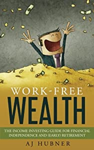 Work-Free Wealth: The Income Investing Guide for Financial Independence and (Early) Retirement from Longlife Publishing