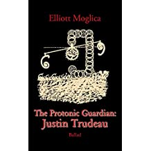 The Protonic Guardian: Justin Trudeau (Ballad)