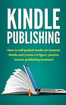 Kindle Publishing: How to self-publish books on Amazon Kindle and create a 6 figure passive income publishing business! (English Edition) por [Ingram, Adrian]