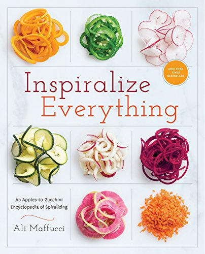 Inspiralize Everything: An Apples-to-Zucchini Encyclopedia of Spiralizing by Ali Maffucci