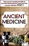 Ancient Medicine - Discover the Benefits of 5 Ancient Herbal Plants to Ease and Heal Common Ailments (Ancient Medicine, Herbal Remedies , Herbs , Ancient ... Organic Antibiotics And Antivirals) Pdf