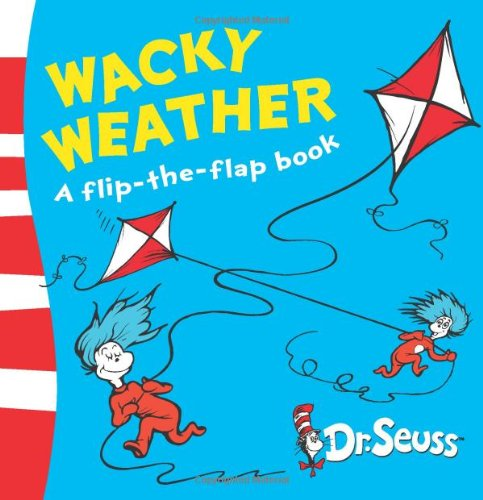 Wacky Weather: A Flip-The-Flap Book. Dr. Seuss (Dr Seuss - A Lift-the-Flap Book)