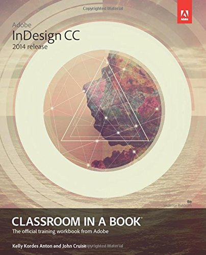 Adobe InDesign CC Classroom in a Book (2014 Release) (Classroom in a Book (Adobe)) by Kelly Kordes Anton (16-Jul-2014) Paperback