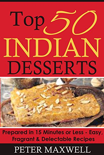 Top 50 indian dessert recipes authentic indian cookbook prepared top 50 indian dessert recipes authentic indian cookbook prepared in 15 minutes or less forumfinder Images