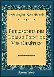 Philosophie des lois au point de vue chrétien - Louis Bautain