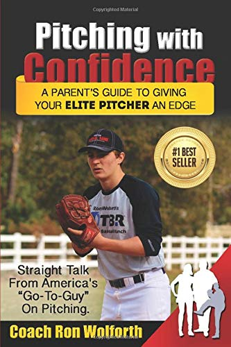 Pitching with Confidence: A Parents Guide to Giving Your Elite ...