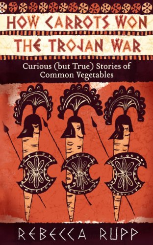 How Carrots Won the Trojan War: Curious (but True) Stories of Common Vegetables]()