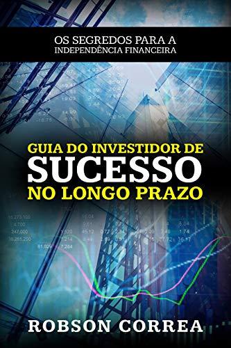 Resultado de imagem para guia do investidor de sucesso robson correa
