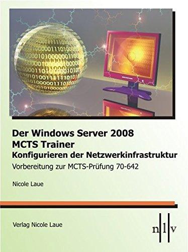 Der Windows Server 2008 MCTS Trainer - Konfigurieren der Netzwerkinfrastruktur - Vorbereitung zur MCTS-Prüfung 70-642